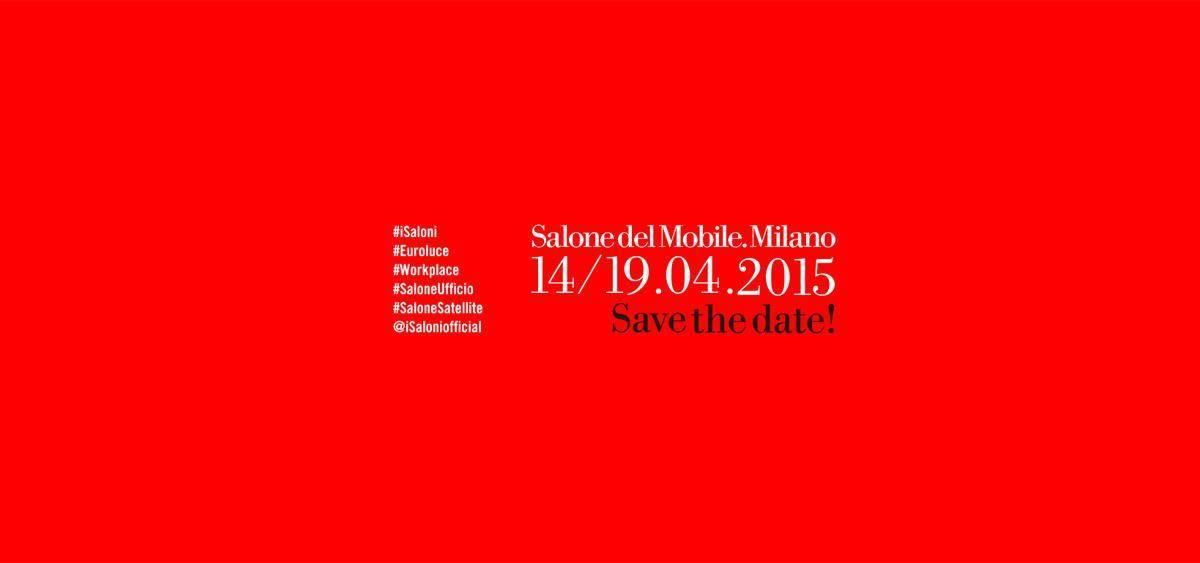SALONE INTERNAZIONALE DEL MOBILE DI MILANO 14th - 19th APRIL 2015
